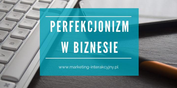 Perfekcjonizm w biznesie i jego skutki